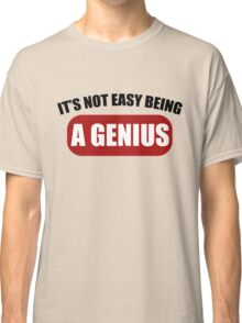 It's Not Easy Being a Genius Classic T-Shirt