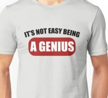 It's Not Easy Being a Genius Unisex T-Shirt