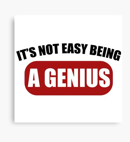 It's Not Easy Being a Genius Canvas Print