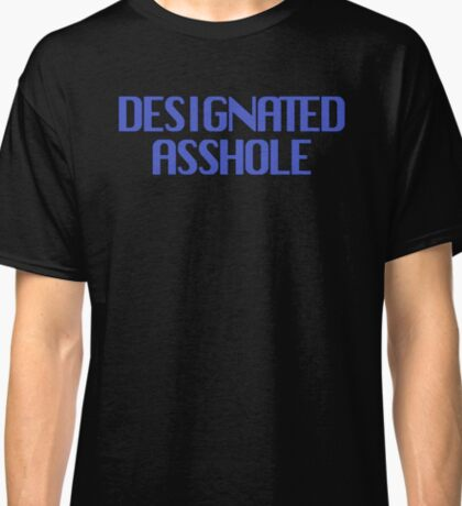 DESIGNATED ASSHOLE  Classic T-Shirt