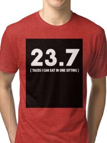 23.7 Tacos I Can Eat In One Sitting Tri-blend T-Shirt