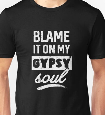 Blame It On My Gypsy Soul Unisex T-Shirt