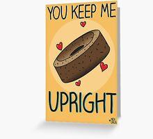 You keep me upright Greeting Card