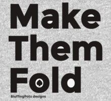 Make them fold by PokerTShirts