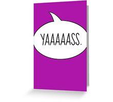YAASSS Greeting Card