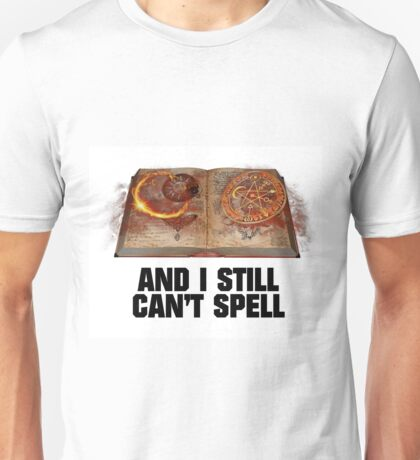 And I Still Can't Spell Unisex T-Shirt
