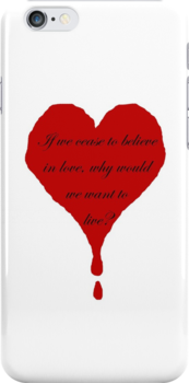 If we cease to believe in love, why would we want to live? by MsHannahRB