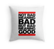 Bad Meaning Good Throw Pillow