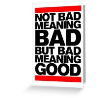 Bad Meaning Good Greeting Card