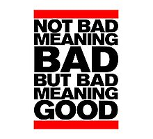 Bad Meaning Good Photographic Print