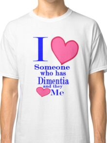 Dimentia alzheimers awareness shirt for special loved ones Classic T-Shirt