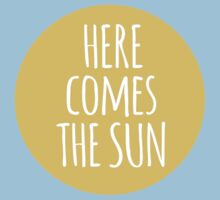 here comes the sun, word art, text design  One Piece - Short Sleeve