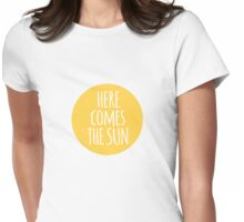 here comes the sun, word art, text design  Womens Fitted T-Shirt