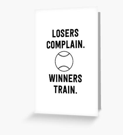 Baseball. Losers complain. Winners Train Greeting Card