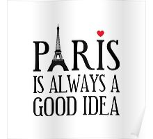 Paris is always a good idea Poster