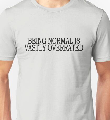 Being Normal is Vastly Overrated  Unisex T-Shirt