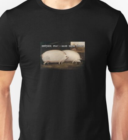 Brother, may i have oats? Unisex T-Shirt