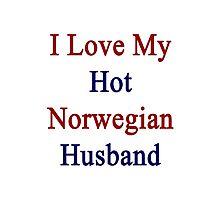 I Love My Hot Norwegian Husband  Photographic Print
