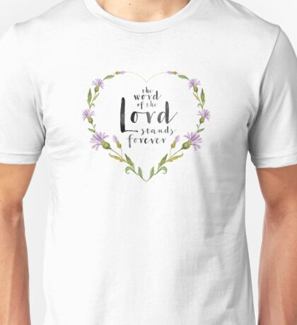 the word of the Lord stands forever – Isaiah 40:8 Unisex T-Shirt