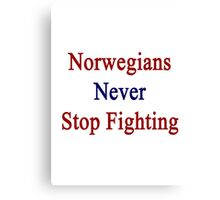 Norwegians Never Stop Fighting  Canvas Print