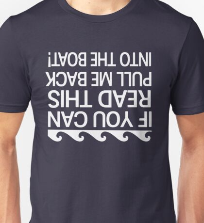 If you can read this pull me back into the boat Unisex T-Shirt