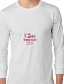 HAPPY VALENTINES DAY !!! Long Sleeve T-Shirt