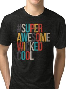 #SuperAwesomeWickedCool Tri-blend T-Shirt