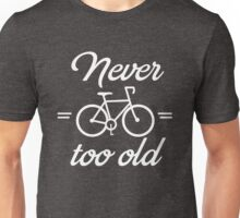 Never too old for cycling Unisex T-Shirt
