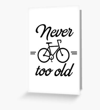 Never too old for cycling Greeting Card