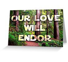 Our Love will Endor Greeting Card