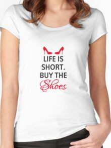 Life is short, buy the shoes. Women's Fitted Scoop T-Shirt