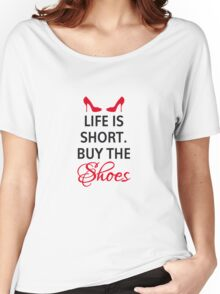 Life is short, buy the shoes. Women's Relaxed Fit T-Shirt