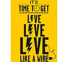 Live like a wire Photographic Print