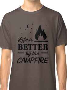 Life is better by the campfire Classic T-Shirt