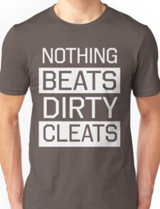 Nothing beats dirty cleats Unisex T-Shirt