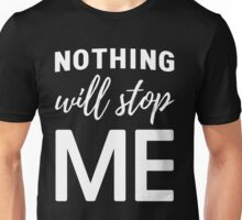 Nothing will stop me Unisex T-Shirt