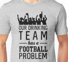Our drinking team has a football problem Unisex T-Shirt
