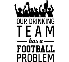 Our drinking team has a football problem Photographic Print