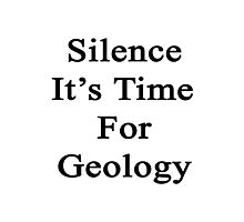 Silence It's Time For Geology  Photographic Print