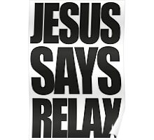 Jesus Says Relax Poster