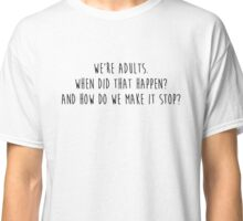 Grey's Anatomy - We're Adults, How do we make it stop? Classic T-Shirt