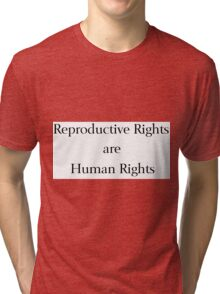 Reproductive Rights are Human Rights Tri-blend T-Shirt