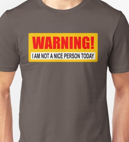 WARNING! I am not a nice person today Unisex T-Shirt