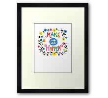 Make it Happen Framed Print