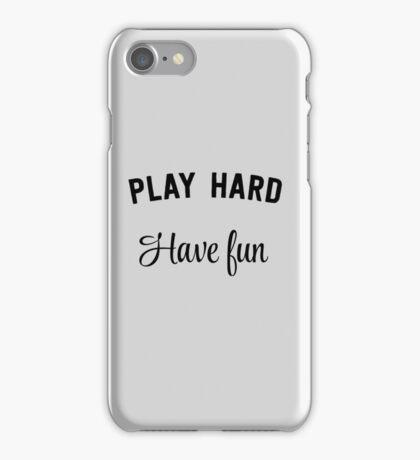 Play hard. Have fun iPhone Case/Skin