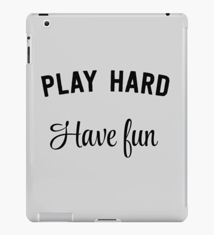 Play hard. Have fun iPad Case/Skin