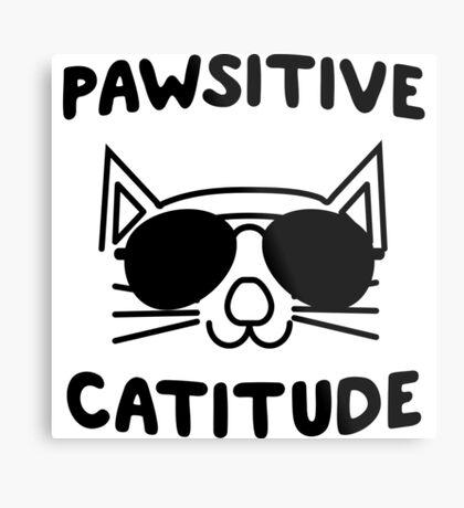 Pawsitive Catitude Metal Print
