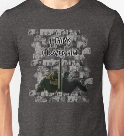 I think I loved him Unisex T-Shirt