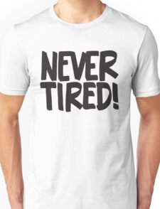 Never Tired! - Cute Kids Design - Boys Girls Saying Unisex T-Shirt