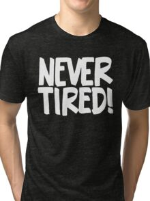 Never Tired! - Cute Kids Design - Boys Girls Saying Tri-blend T-Shirt